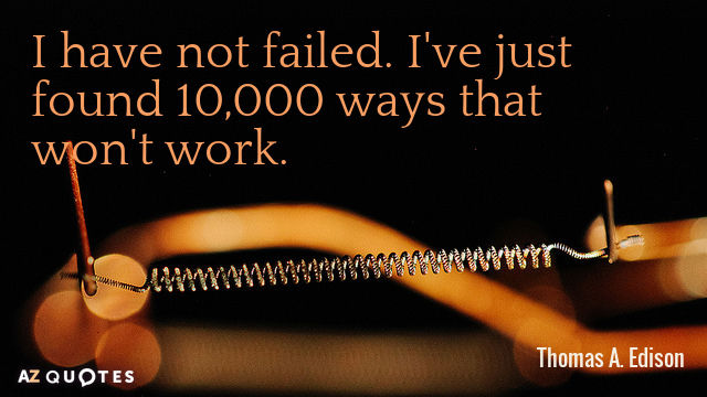 Quotation-Thomas-A-Edison-I-have-not-failed-I-ve-just-found-10-000-8-64-99